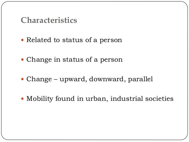 Characteristics  Related to status of a person  Change in status of a person  Change – upward, downward, parallel  Mob...