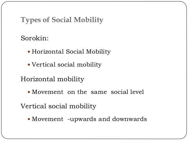 Sorokin:  Horizontal Social Mobility  Vertical social mobility Horizontal mobility  Movement on the same social level V...