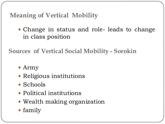  Change in status and role- leads to change in class position  Army  Religious institutions  Schools  Political insti...