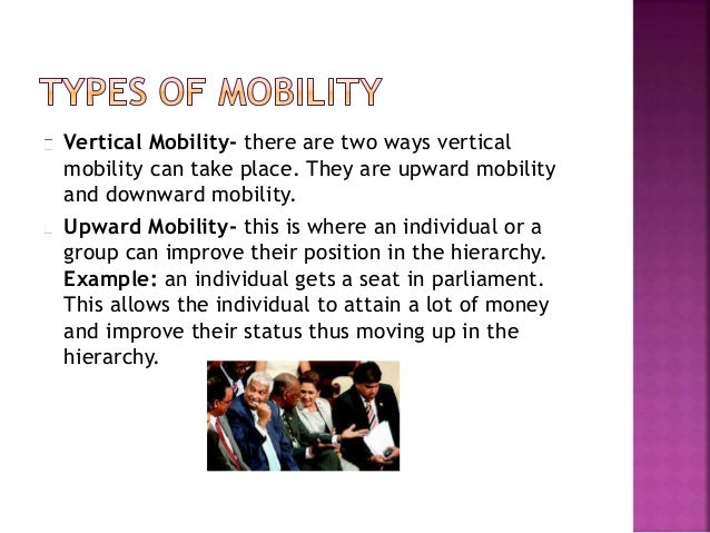 Downward Mobility-this is where an individual or a group can worsen their status thus lowering their position in the hiera...