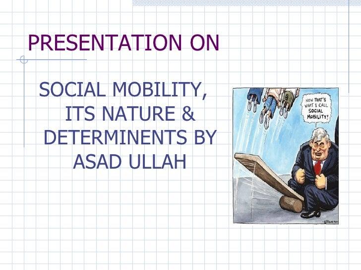 PRESENTATION ON <ul><li>SOCIAL MOBILITY, ITS NATURE & DETERMINENTS BY ASAD ULLAH </li></ul>