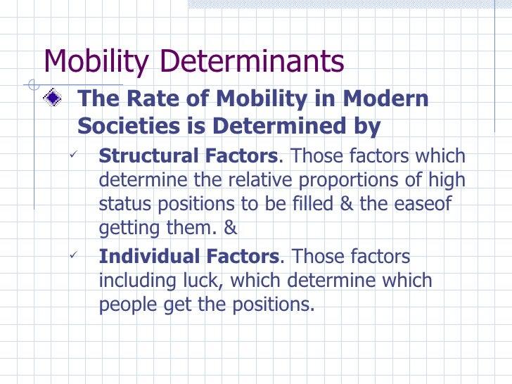 Mobility Determinants <ul><li>The Rate of Mobility in Modern Societies is Determined by </li></ul><ul><ul><li>Structural F...
