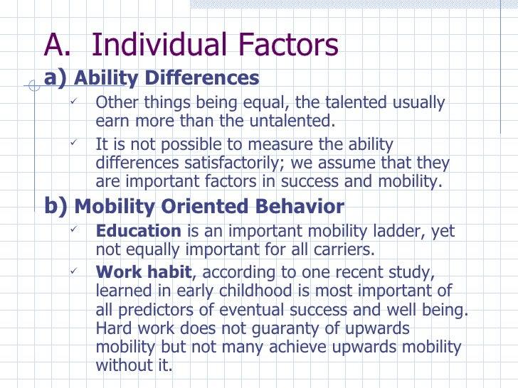 <ul><li>Individual Factors </li></ul><ul><li>Ability Differences </li></ul><ul><ul><li>Other things being equal, the talen...