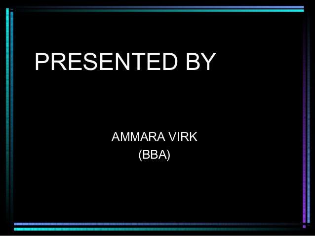 PRESENTED BY AMMARA VIRK (BBA)