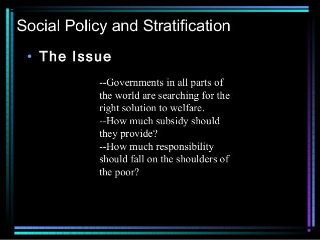Social Policy and Stratification • The Issue --Governments in all parts of the world are searching for the right solution ...