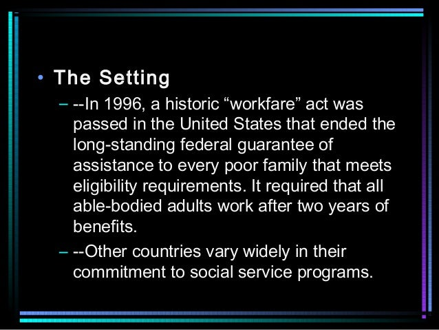 """• The Setting – --In 1996, a historic """"workfare"""" act was passed in the United States that ended the long-standing federal ..."""