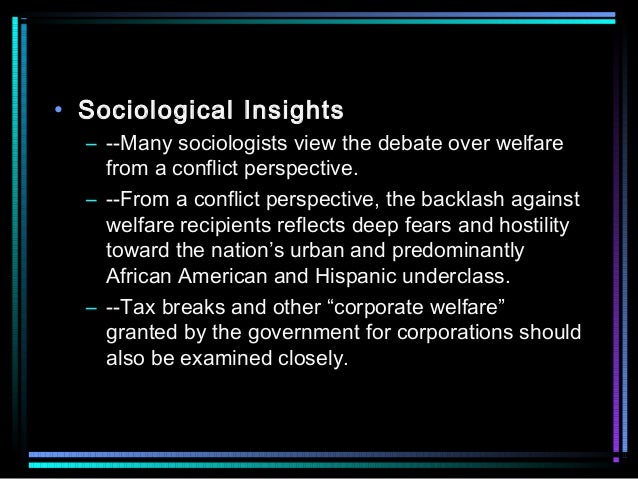• Sociological Insights – --Many sociologists view the debate over welfare from a conflict perspective. – --From a conflic...