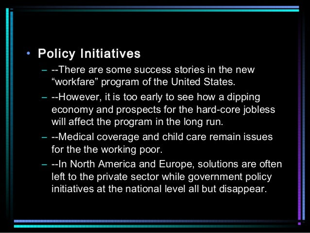 """• Policy Initiatives – --There are some success stories in the new """"workfare"""" program of the United States. – --However, i..."""