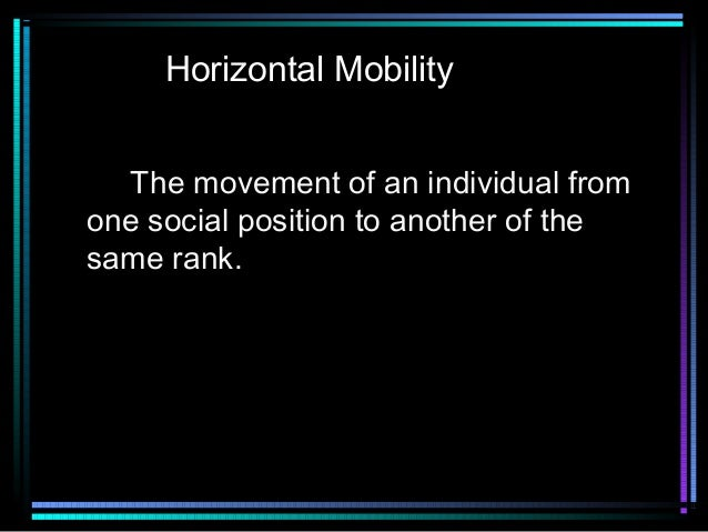 Horizontal Mobility The movement of an individual from one social position to another of the same rank.