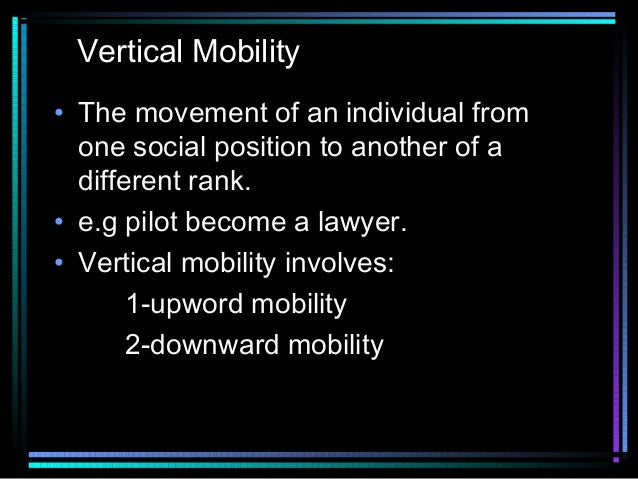 Vertical Mobility • The movement of an individual from one social position to another of a different rank. • e.g pilot bec...
