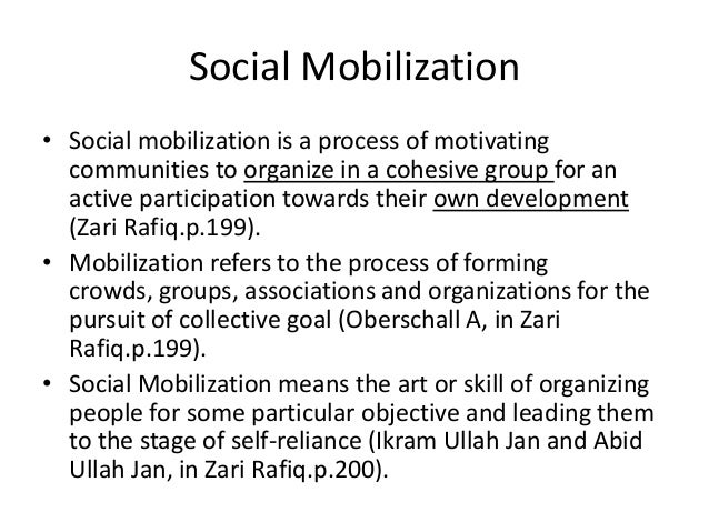 Social Mobilization• Social mobilization is a process of motivatingcommunities to organize in a cohesive group for anactiv...