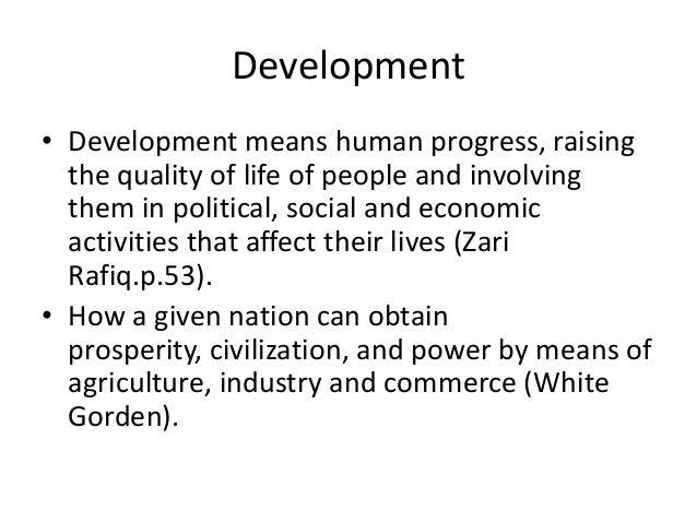 Development• Development means human progress, raisingthe quality of life of people and involvingthem in political, social...