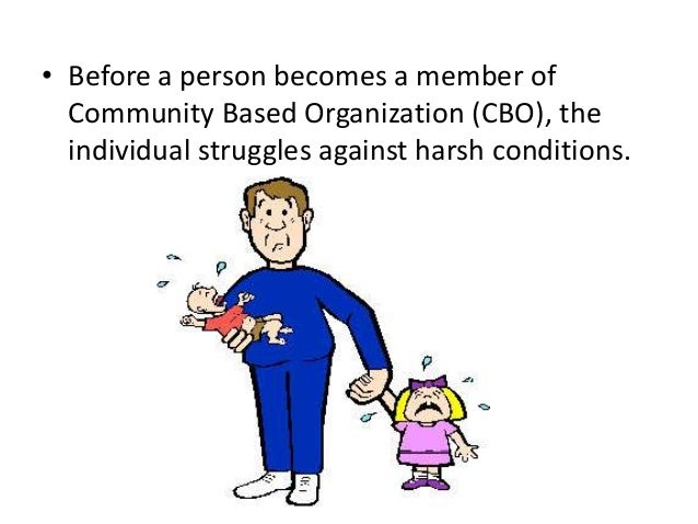 • Before a person becomes a member ofCommunity Based Organization (CBO), theindividual struggles against harsh conditions.