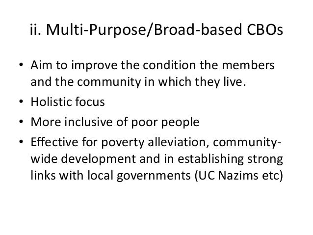 ii. Multi-Purpose/Broad-based CBOs• Aim to improve the condition the membersand the community in which they live.• Holisti...