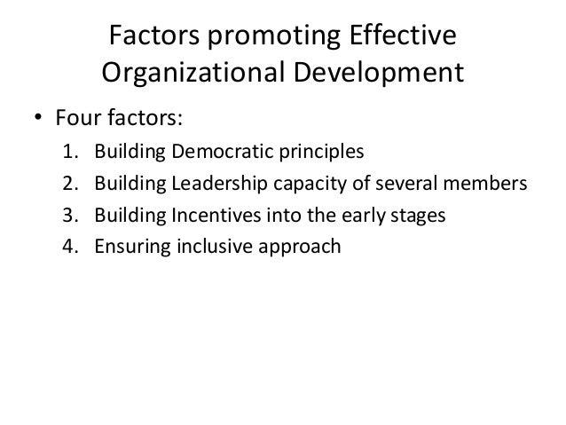 Factors promoting EffectiveOrganizational Development• Four factors:1. Building Democratic principles2. Building Leadershi...