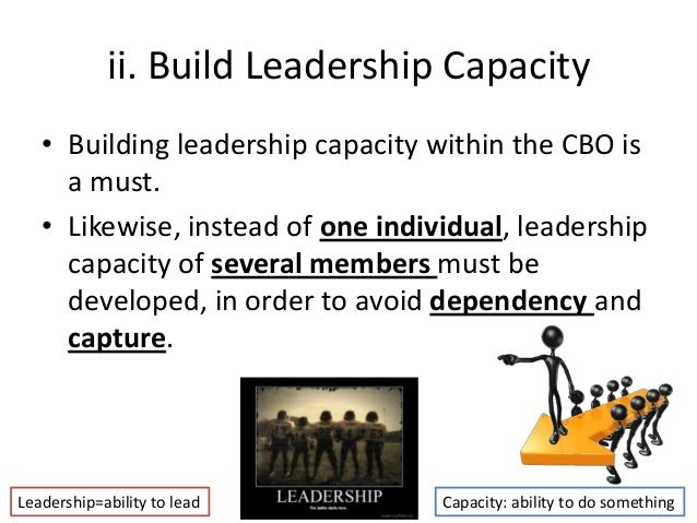 ii. Build Leadership Capacity• Building leadership capacity within the CBO isa must.• Likewise, instead of one individual,...