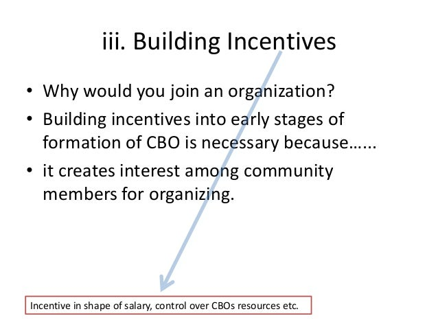 iii. Building Incentives• Why would you join an organization?• Building incentives into early stages offormation of CBO is...