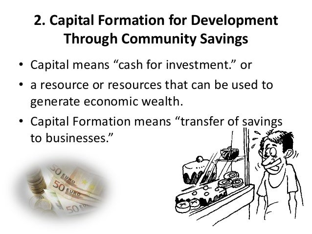 """2. Capital Formation for DevelopmentThrough Community Savings• Capital means """"cash for investment."""" or• a resource or reso..."""