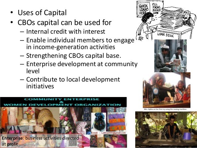 • Uses of Capital• CBOs capital can be used for– Internal credit with interest– Enable individual members to engagein inco...