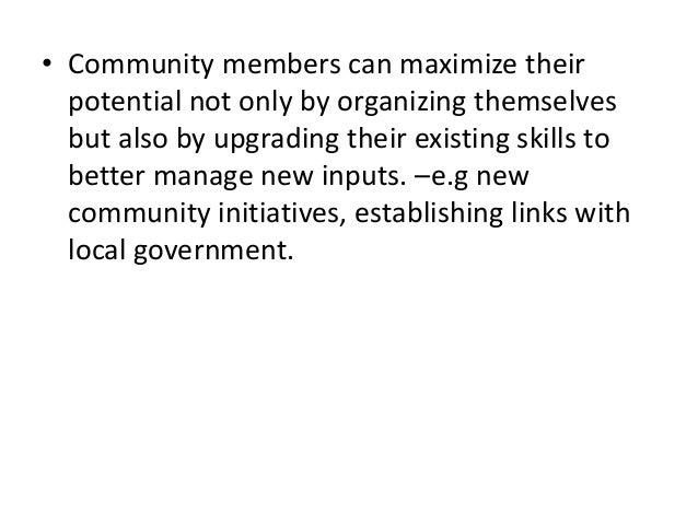 • Community members can maximize theirpotential not only by organizing themselvesbut also by upgrading their existing skil...