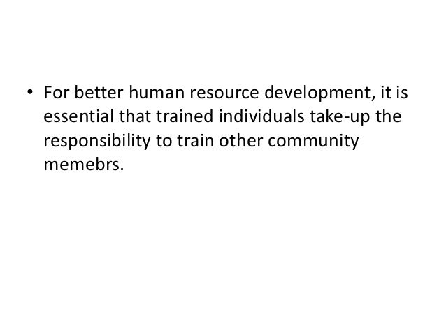 • For better human resource development, it isessential that trained individuals take-up theresponsibility to train other ...