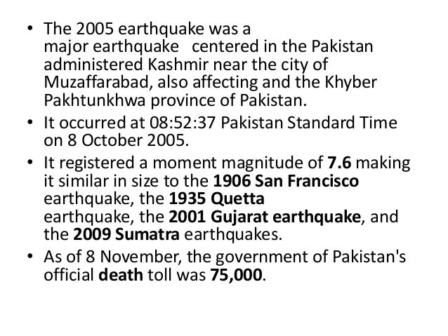 • The 2005 earthquake was amajor earthquake centered in the Pakistanadministered Kashmir near the city ofMuzaffarabad, als...