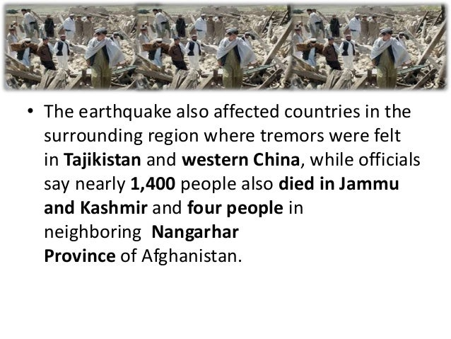 • The earthquake also affected countries in thesurrounding region where tremors were feltin Tajikistan and western China, ...