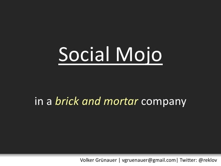 Social Mojoin a brick and mortarcompany<br />Volker Grünauer | vgruenauer@gmail.com| Twitter: @reklov<br />