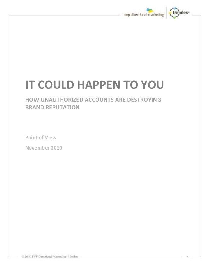IT COULD HAPPEN TO YOUHOW UNAUTHORIZED ACCOUNTS ARE DESTROYINGBRAND REPUTATIONPoint of ViewNovember 2010                  ...