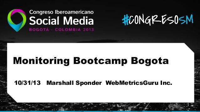 Monitoring Bootcamp Bogota 10/31/13 Marshall Sponder WebMetricsGuru Inc.
