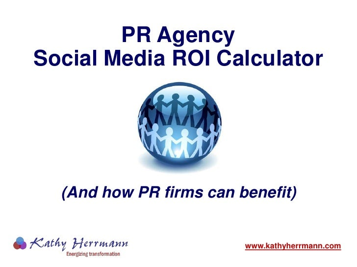 PR Agency Social Media ROI Calculator<br />(And how PR firms can benefit)<br />www.kathyherrmann.com<br />
