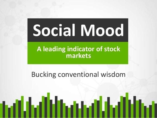 Bucking conventional wisdomSocial MoodA leading indicator of stockmarkets