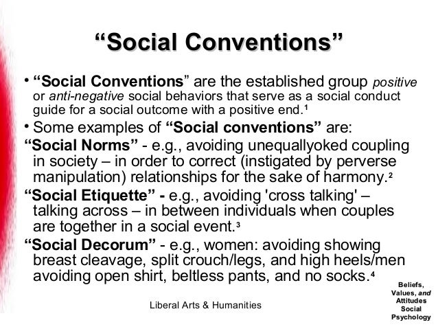 social conventions Social convention is the fulcrum on which these two categories of characters emerge whether a character conforms to the prevailing social conventions is one determining factor in that character's status as either hero/heroine or marginal character (marginalized.