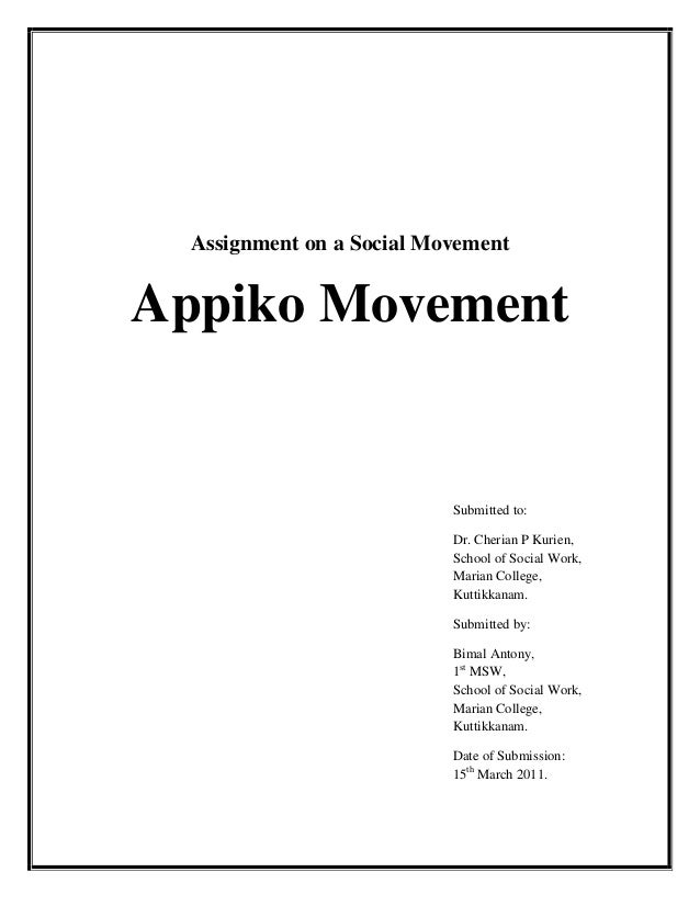 Assignment on a Social MovementAppiko MovementSubmitted to:Dr. Cherian P Kurien,School of Social Work,Marian College,Kutti...
