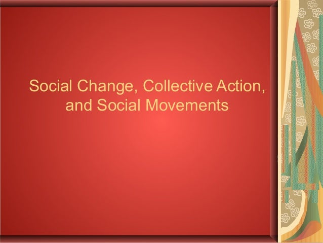Social Change, Collective Action, and Social Movements