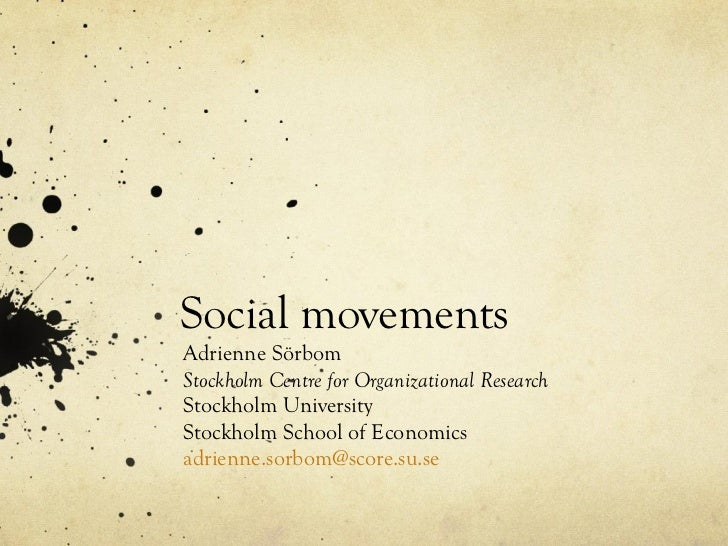 Social movements  Adrienne Sörbom Stockholm Centre for Organizational Research Stockholm University  Stockholm School of E...