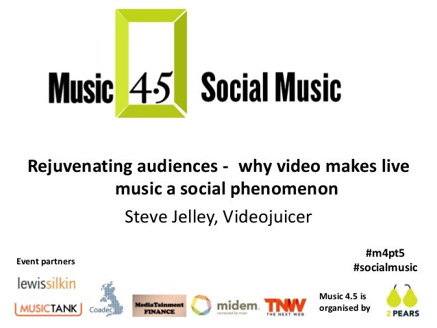 Rejuvenating audiences - why video makes live            music a social phenomenon             Steve Jelley, Videojuicer  ...