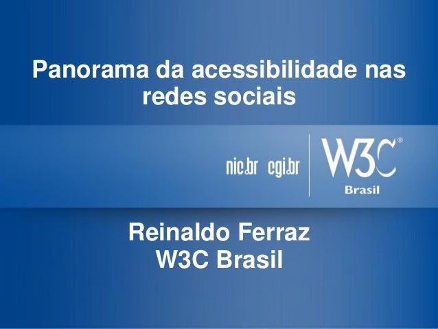 Panorama da acessibilidade nas redes sociais  Reinaldo Ferraz  W3C Brasil