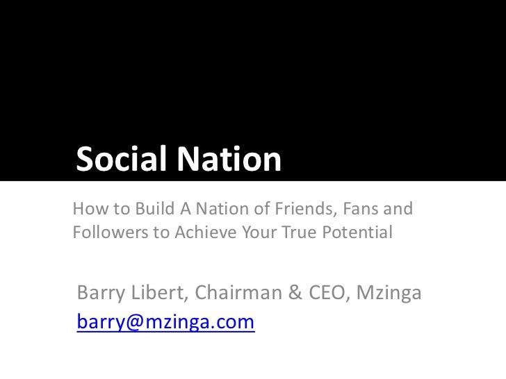 Social Nation<br />How to Build Your Nation of Friends, Fans and Followers to Achieve Your True Potential<br />Barry Liber...
