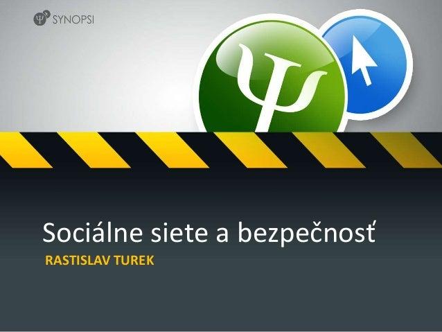 Sociálne siete a bezpečnosť RASTISLAV TUREK