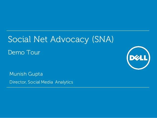 Social Net Advocacy (SNA) Demo Tour • Munish Gupta • Director, Social Media Analytics