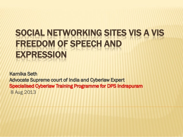 SOCIAL NETWORKING SITES VIS A VIS FREEDOM OF SPEECH AND EXPRESSION Karnika Seth Advocate Supreme court of India and Cyberl...
