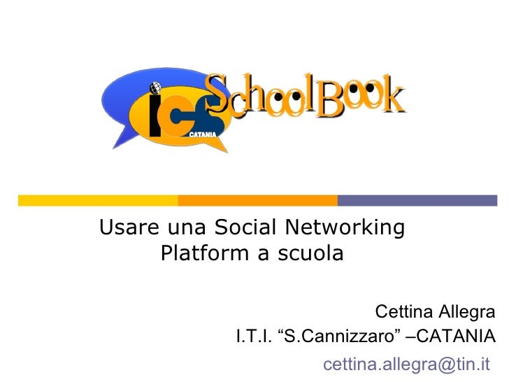 "Usare una Social Networking Platform a scuola Cettina Allegra I.T.I. ""S.Cannizzaro"" –CATANIA [email_address]"