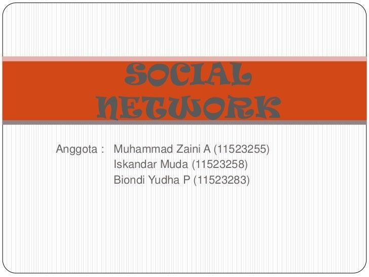 SOCIAL      NETWORKAnggota : Muhammad Zaini A (11523255)          Iskandar Muda (11523258)          Biondi Yudha P (115232...
