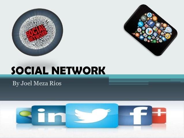 SOCIAL NETWORK By Joel Meza Ríos
