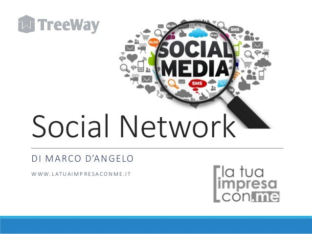 Social Network DI MARCO D'ANGELO W W W. L AT U A I M P R E S A C O N M E . I T