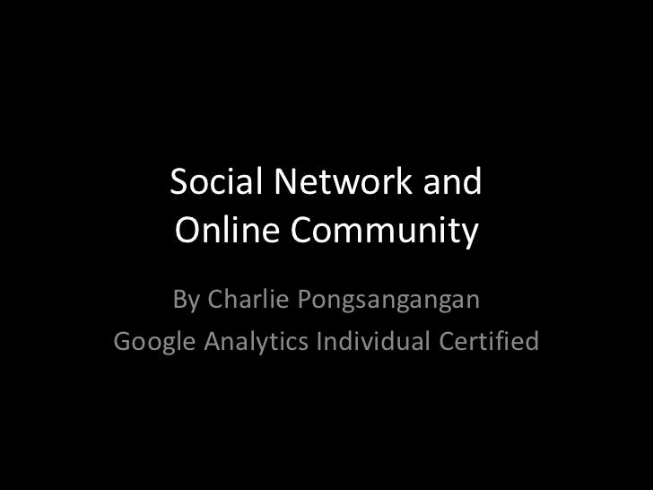 Social Network and    Online Community    By Charlie PongsanganganGoogle Analytics Individual Certified