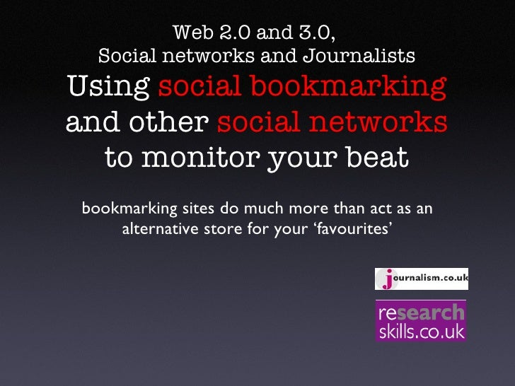 Web 2.0 and 3.0,  Social networks and Journalists Using  social bookmarking  and other  social networks  to monitor your b...
