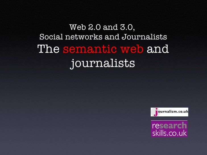 Web 2.0 and 3.0,  Social networks and Journalists The  semantic web  and journalists