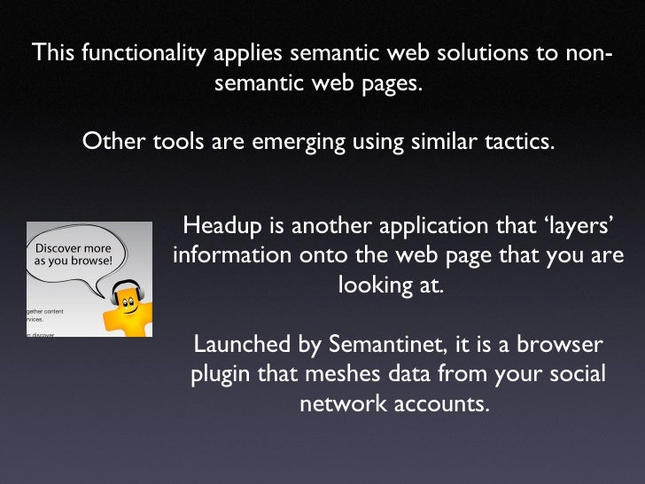 This functionality applies semantic web solutions to non-semantic web pages.  Other tools are emerging using similar tacti...